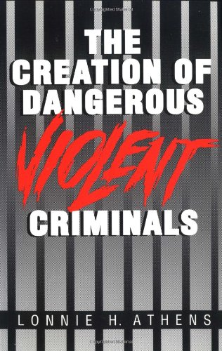 9780252062629: The Creation of Dangerous Violent Criminals