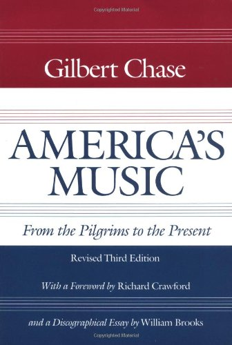 America's Music: FROM THE PILGRIMS TO THE PRESENT (Music in American Life) (0252062752) by Chase, Gilbert