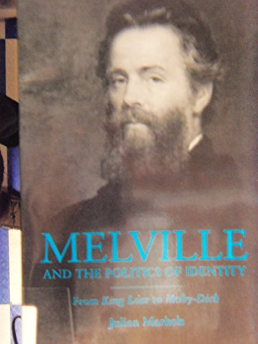 Melville and the Politics of Identity: From King Lear to Moby-Dick: Markels, Julian