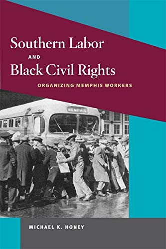 9780252063053: Southern Labor and Black Civil Rights: ORGANIZING MEMPHIS WORKERS (Working Class in American History)