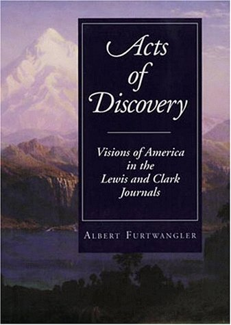 Acts of Discovery: Visions of America in the Lewis and Clark Journals