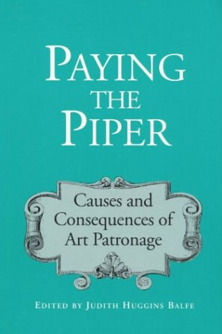 Paying the Piper : Causes and Consequences of Art Patronage: Judith Huggins Balfe (editor)