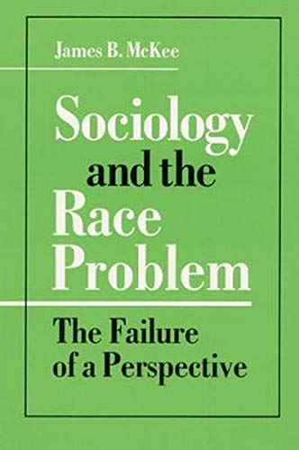 9780252063282: Sociology and the Race Problem: THE FAILURE OF A PERSPECTIVE