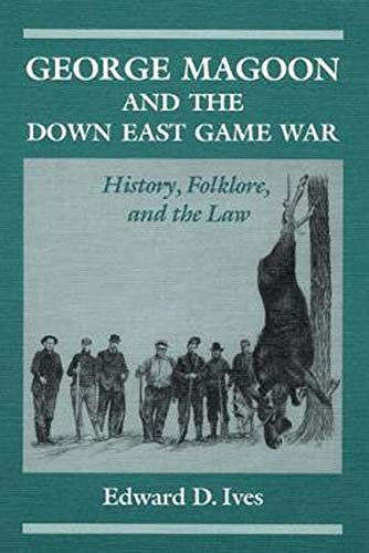 9780252063305: George Magoon and the Down East Game War: History, Folklore, and the Law (Folklore and Society)