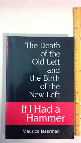 9780252063381: IF I HAD A HAMMER: The Death of the Old Left and the Birth of the New Left