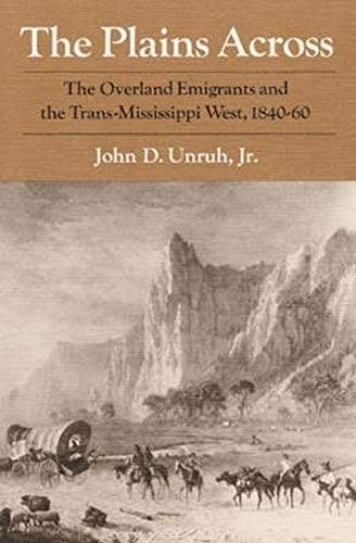 9780252063602: The Plains Across: The Overland Emigrants and the Trans-Mississippi West, 1840-60