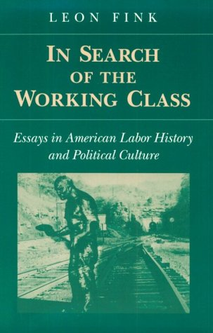 9780252063688: In Search of the Working Class: Essays in American Labor History and Political Culture (Working Class in American History)