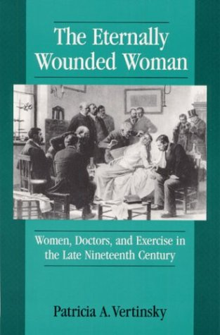 9780252063725: Eternally Wounded Women: Women, Doctors and Exercise in the Late Nineteenth Century
