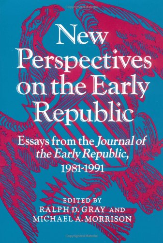 9780252063756: New Perspectives on the Early Republic: Essays from the Journal of the Early Republic, 1981-91