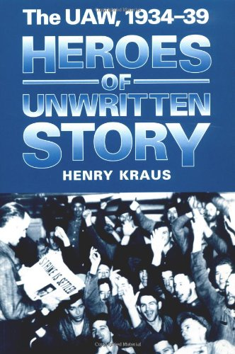 Heroes of Unwritten Story : The UAW,: Henry Kraus