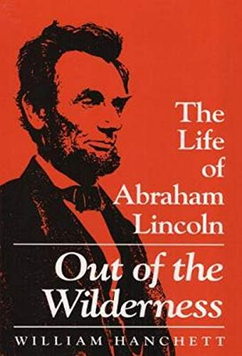 9780252064005: Out of the Wilderness: THE LIFE OF ABRAHAM LINCOLN