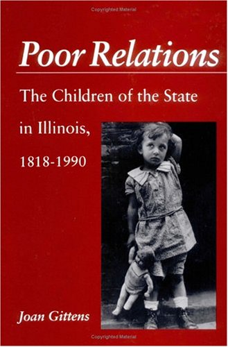 9780252064111: Poor Relations: The Children of the State in Illinois, 1818-1990