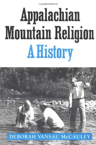 APPALACHIAN MOUNTAIN RELIGION. a history.