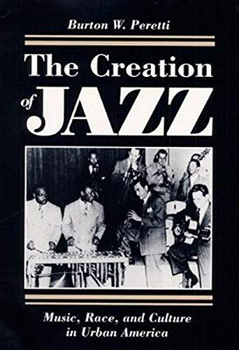 9780252064210: The Creation of Jazz: Music, Race, and Culture in Urban America (Blacks in the New World)