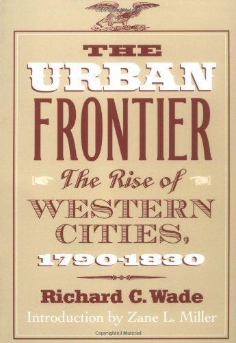 The Urban Frontier: The Rise of Western Cities, 1790-1830: Wade, Richard C.