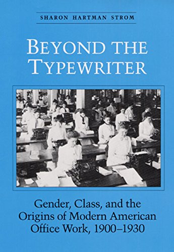 Beyond the Typewriter : Gender, Class, and the Origins of Modern American Office Work, 1900-1930