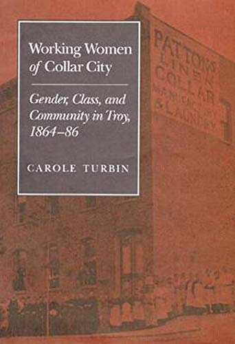 9780252064265: Working Women of Collar City: Gender, Class, and Community in Troy, 1864-86 (Working Class in American History)