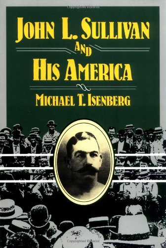 9780252064340: John L. Sullivan and His America (Sport and Society)