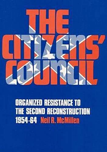 9780252064418: The Citizens' Council: Organized Resistance to the Second Reconstruction, 1954-64