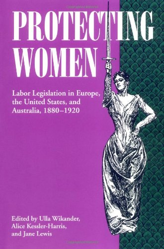 9780252064647: Protecting Women: Labor Legislation in Europe, the United States, and Australia, 1880-1920