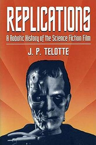 9780252064661: Replications: A Robotic History of the Science Fiction Film