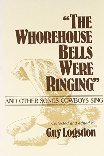 The Whorehouse Bells Were Ringing and Other Songs Cowboys Sing (Music in American Life)