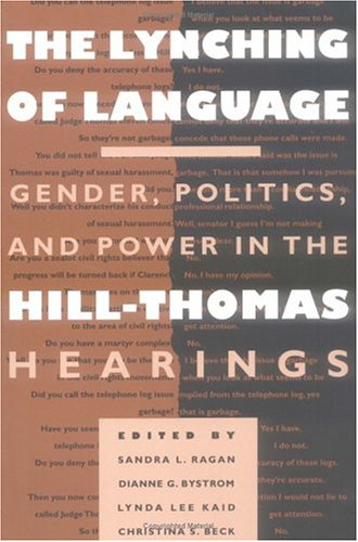 9780252065170: The Lynching of Language: Gender, Politics, and Power in the Hill-Thomas Hearings