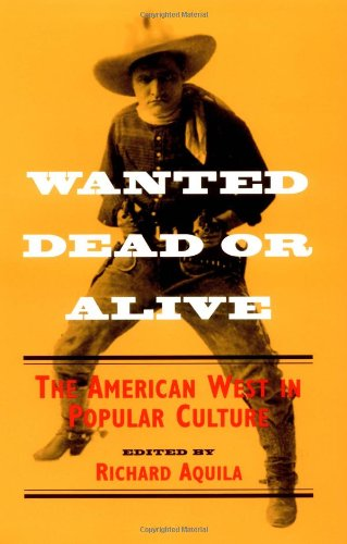 9780252065279: Wanted Dead or Alive: THE AMERICAN WEST IN POPULAR CULTURE