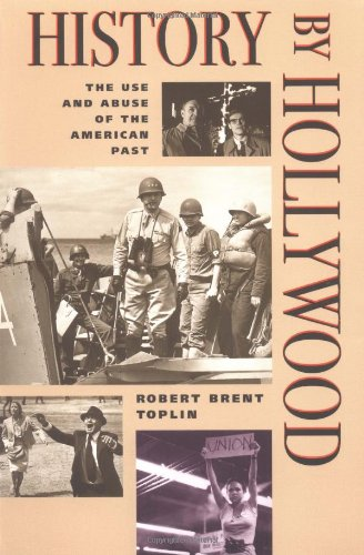9780252065361: History by Hollywood: The Use and Abuse of the American Past