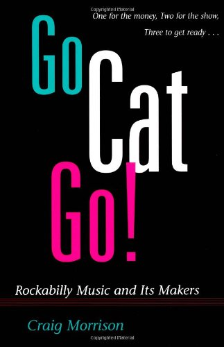 9780252065385: Go Cat Go!: ROCKABILLY MUSIC AND ITS MAKERS (Music in American Life)