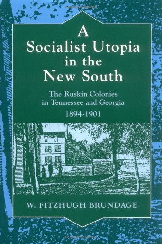 9780252065484: A Socialist Utopia in the New South: The Ruskin Colonies in Tennessee and Georgia, 1894-1901