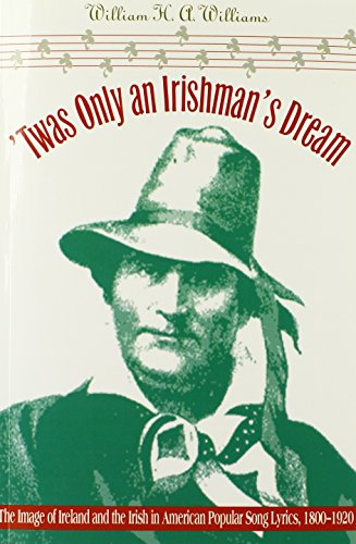 'Twas only an Irishman's dream: the image of Ireland and the Irish in American popular song lyric...