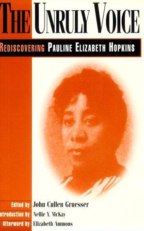 9780252065545: The Unruly Voice: REDISCOVERING PAULINE ELIZABETH HOPKINS