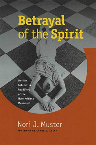 9780252065668: Betrayal of the Spirit: My Life behind the Headlines of the Hare Krishna Movement