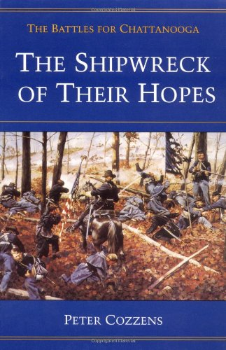 The Shipwreck of Their Hopes: The Battles for Chattanooga (Civil War Trilogy) (0252065956) by Cozzens, Peter