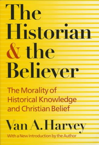 9780252065965: The Historian and Believer: The Morality of Historical Knowledge and Christian Belief