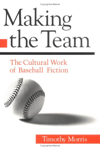 Making the Team: The Cultural Work of Baseball Fiction