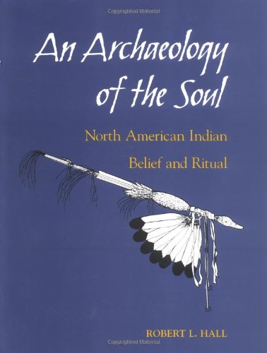 9780252066023: An Archaeology of the Soul: North American Indian Belief and Ritual