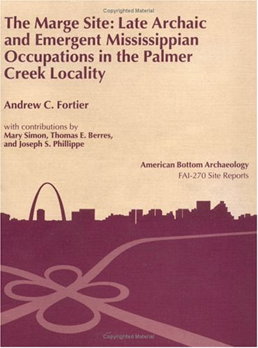 The Marge Site: Late Archaic and Emergent Mississippian Occupations in the Palmer Creek Locality (...