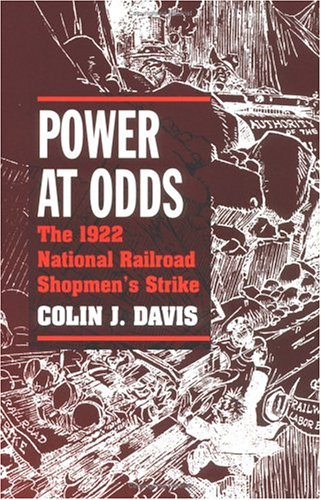 9780252066122: Power at Odds: The 1922 National Railroad Shopmen's Strike (Working Class in American History)
