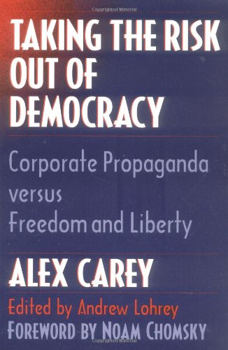 9780252066160: Taking the Risk Out of Democracy: Corporate Propaganda Versus Freedom and Liberty