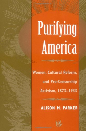 9780252066252: Purifying America: Women, Cultural Reform, and Pro-Censorship Activism, 1873-1933 (Women in American History)
