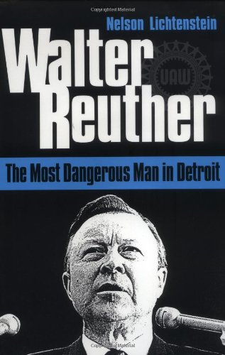 9780252066269: Walter Reuther: The Most Dangerous Man in Detroit
