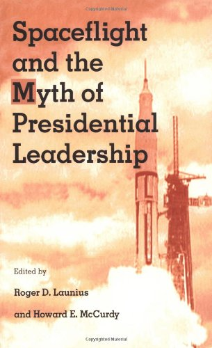 9780252066320: Spaceflight and the Myth of Presidential Leadership