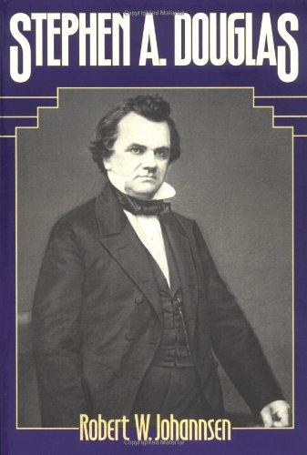 Stephen A. Douglas: Johannsen, Robert W.