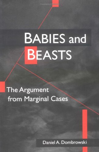 9780252066382: Babies and Beasts: The Argument from Marginal Cases