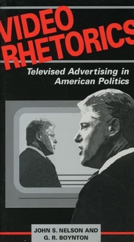 Video Rhetorics: Televised Advertising in American Politics (0252066480) by John Nelson; G R Boynton
