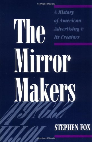 9780252066597: The Mirror Makers: A History of American Advertising and Its Creators