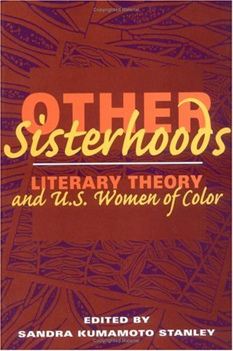Other Sisterhoods - LITERARY THEORY AND U.S. WOMEN OF COLOR: Stanley, Sandra