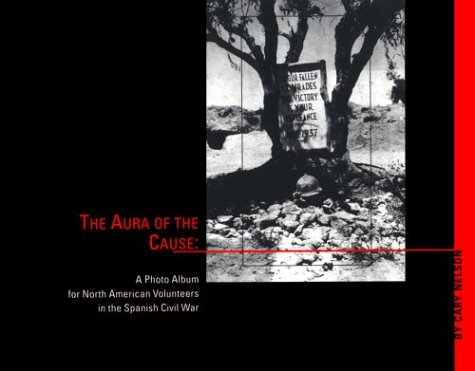 9780252066801: Aura of the Cause: A Photo Album for North American Volunteers in the Spanish Civil War
